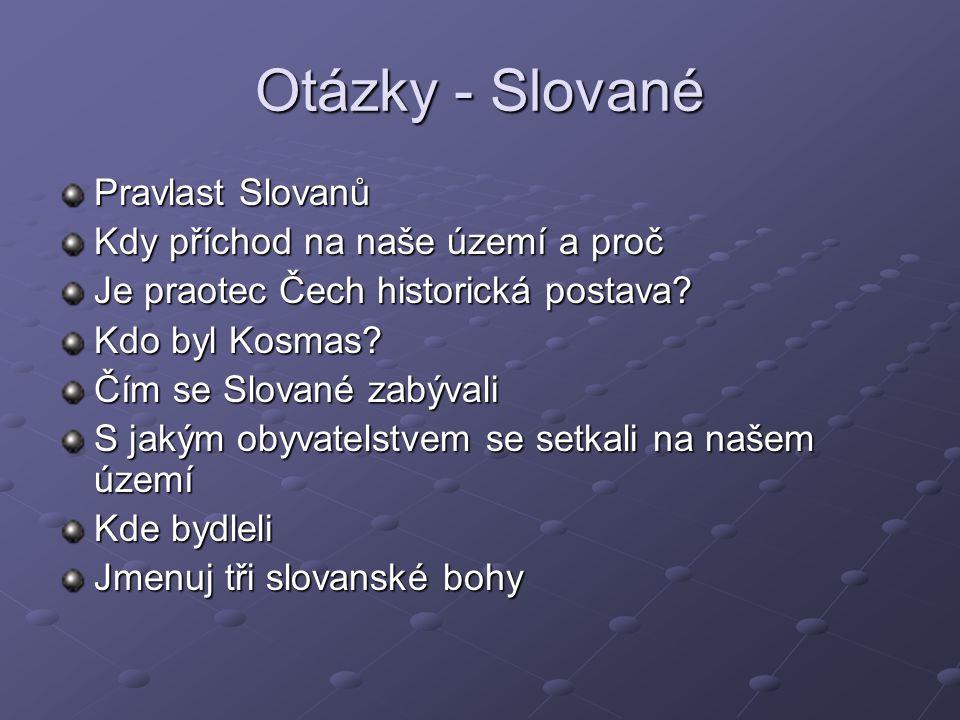Otázky - Slované Pravlast Slovanů Kdy příchod na naše území a proč