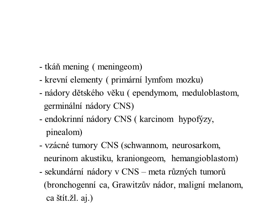 - tkáň mening ( meningeom)
