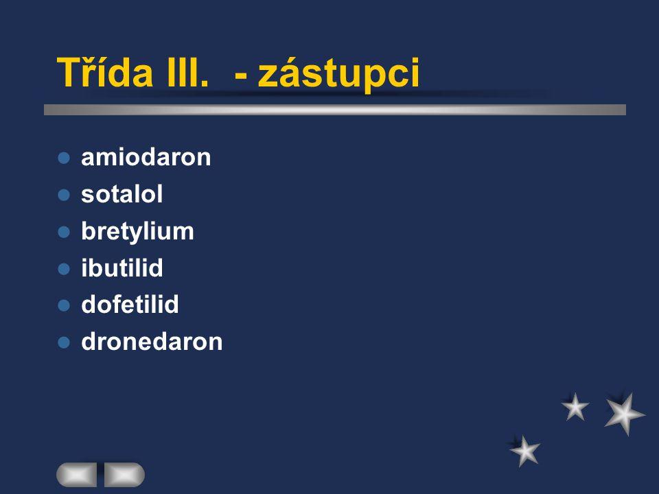 Třída III. - zástupci amiodaron sotalol bretylium ibutilid dofetilid