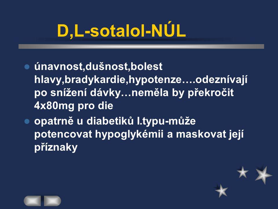 D,L-sotalol-NÚL únavnost,dušnost,bolest hlavy,bradykardie,hypotenze….odeznívají po snížení dávky…neměla by překročit 4x80mg pro die.