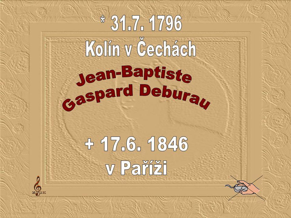 * 31.7. 1796 Kolín v Čechách Jean-Baptiste Gaspard Deburau + 17.6. 1846 v Paříži