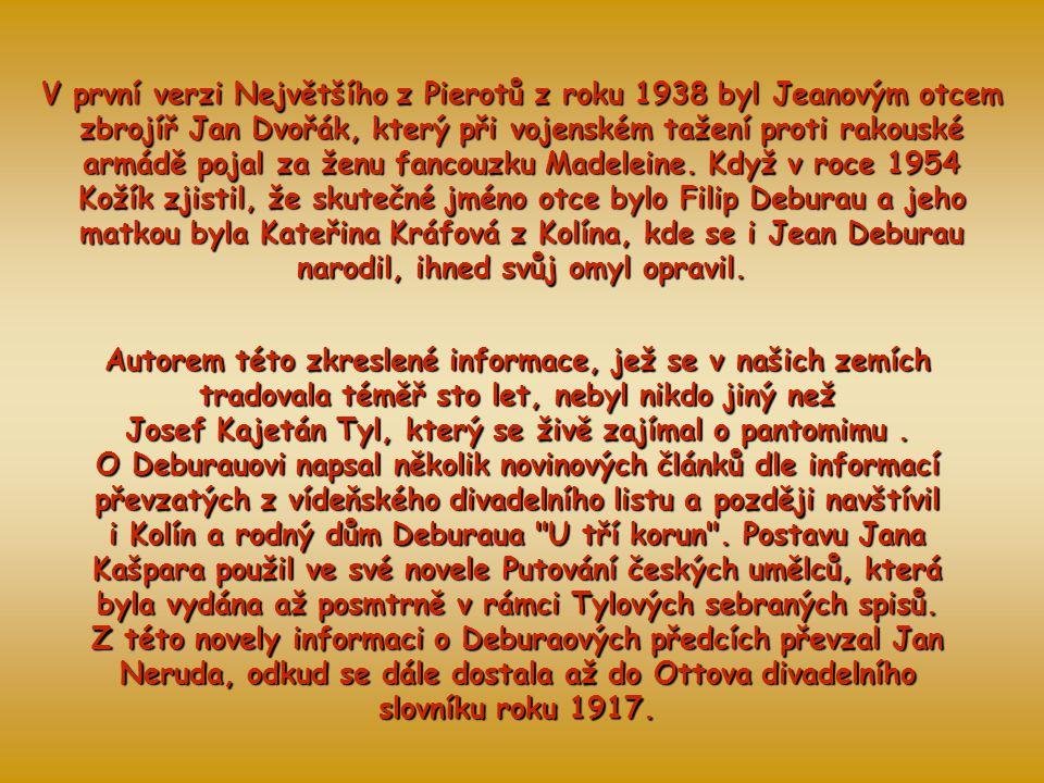 V první verzi Největšího z Pierotů z roku 1938 byl Jeanovým otcem zbrojíř Jan Dvořák, který při vojenském tažení proti rakouské armádě pojal za ženu fancouzku Madeleine. Když v roce 1954 Kožík zjistil, že skutečné jméno otce bylo Filip Deburau a jeho matkou byla Kateřina Kráfová z Kolína, kde se i Jean Deburau narodil, ihned svůj omyl opravil.