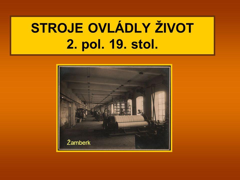 STROJE OVLÁDLY ŽIVOT 2. pol. 19. stol.