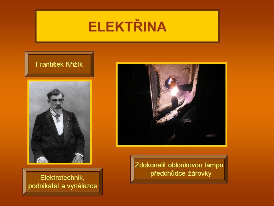 ELEKTŘINA František Křižík Zdokonalil obloukovou lampu