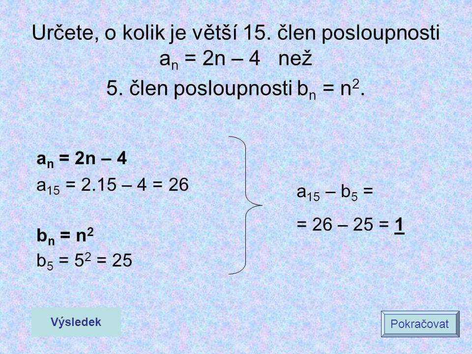 Určete, o kolik je větší 15. člen posloupnosti an = 2n – 4 než 5
