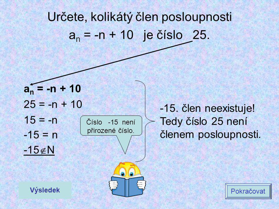 Určete, kolikátý člen posloupnosti an = -n + 10 je číslo 25.
