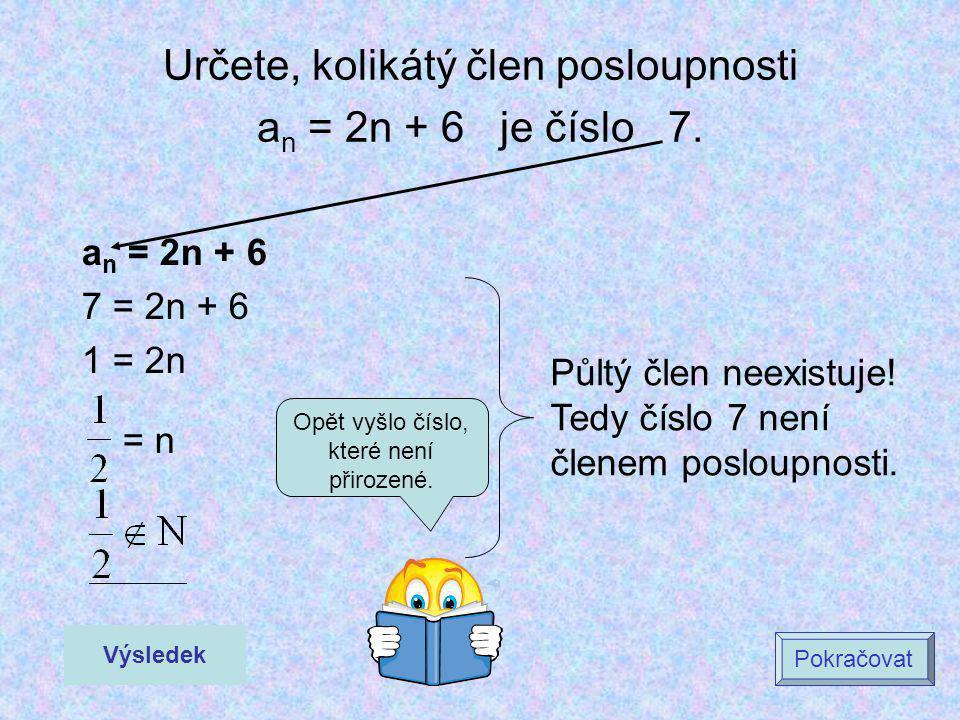 Určete, kolikátý člen posloupnosti an = 2n + 6 je číslo 7.