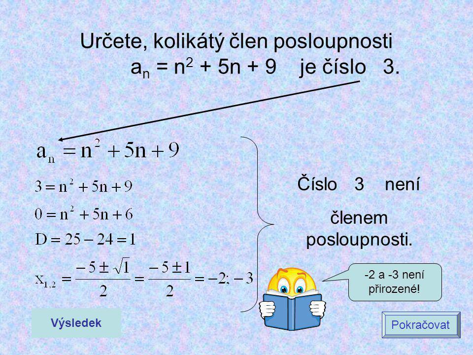 Určete, kolikátý člen posloupnosti an = n2 + 5n + 9 je číslo 3.