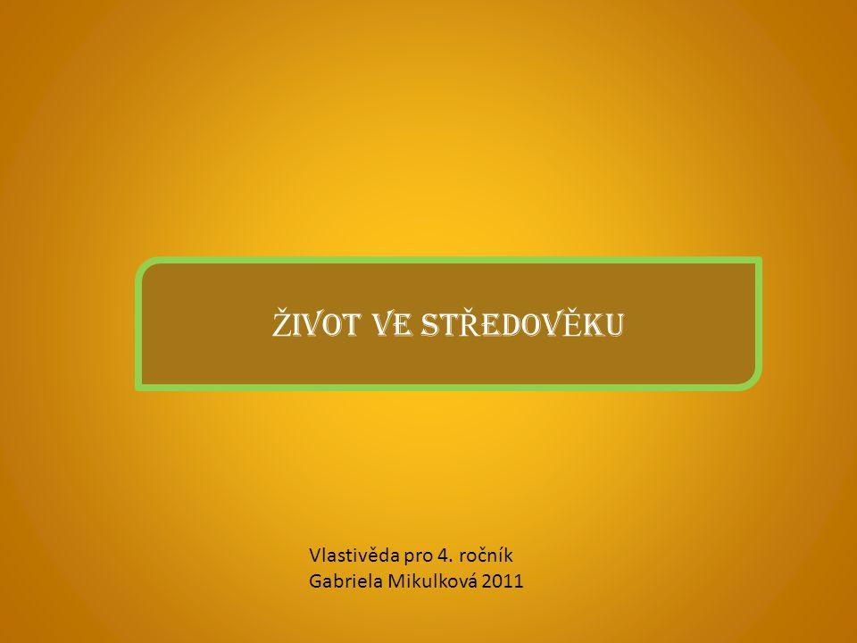 ŽIVOT VE STŘEDOVĚKU Vlastivěda pro 4. ročník Gabriela Mikulková 2011
