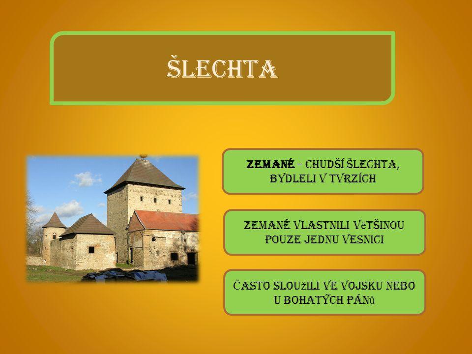 ŠLECHTA Zemané – chudší šlechta, bydleli v tvrzích
