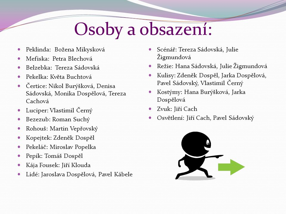 Osoby a obsazení: Peklinda: Božena Mikysková Mefiska: Petra Blechová