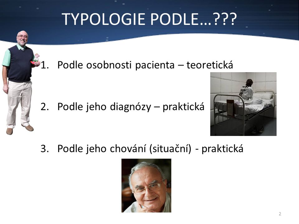 TYPOLOGIE PODLE… Podle osobnosti pacienta – teoretická
