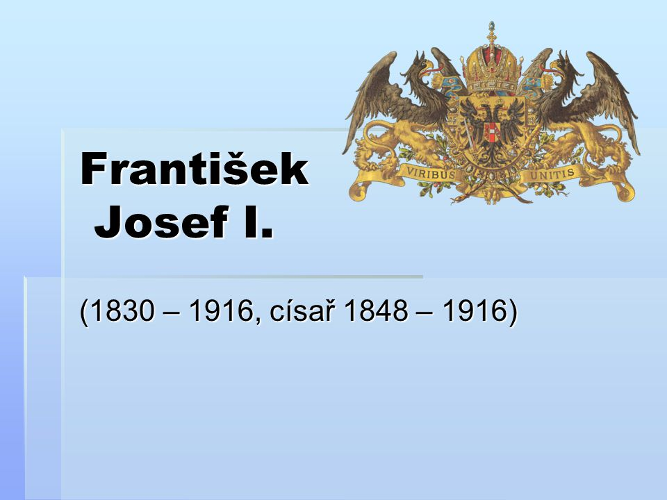 František Josef I. (1830 – 1916, císař 1848 – 1916)