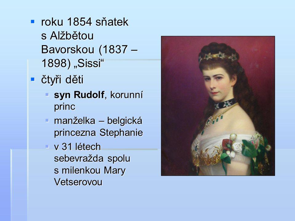 """roku 1854 sňatek s Alžbětou Bavorskou (1837 – 1898) """"Sissi"""