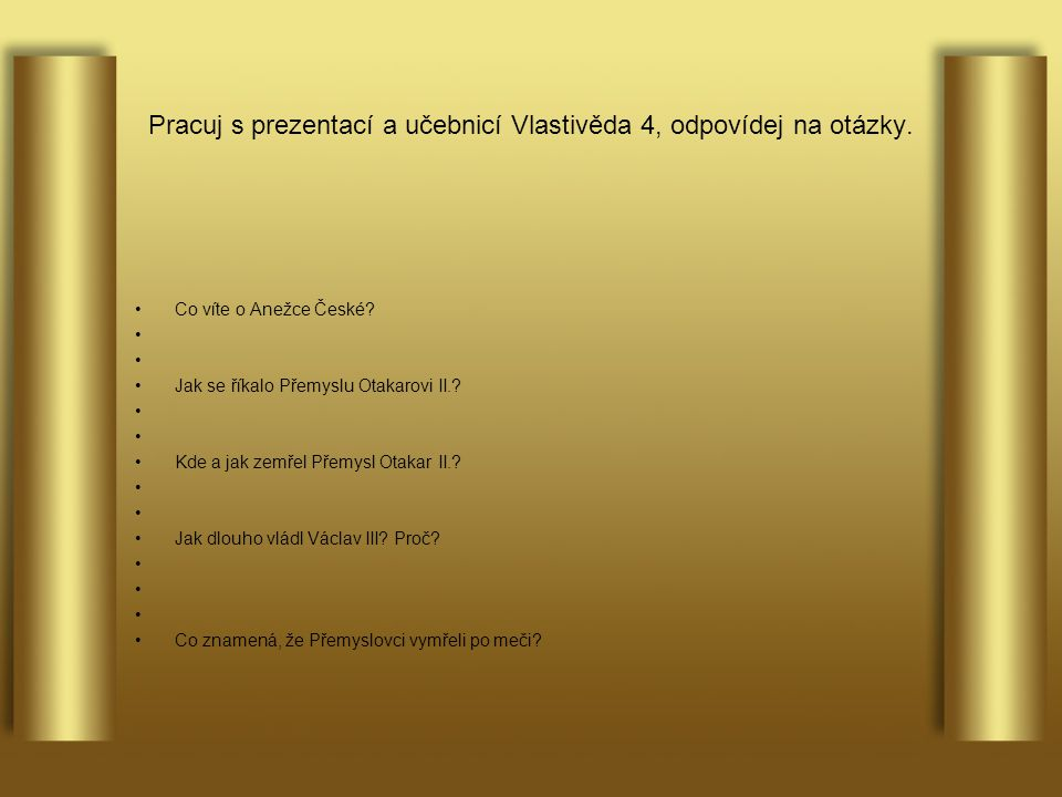 Pracuj s prezentací a učebnicí Vlastivěda 4, odpovídej na otázky.