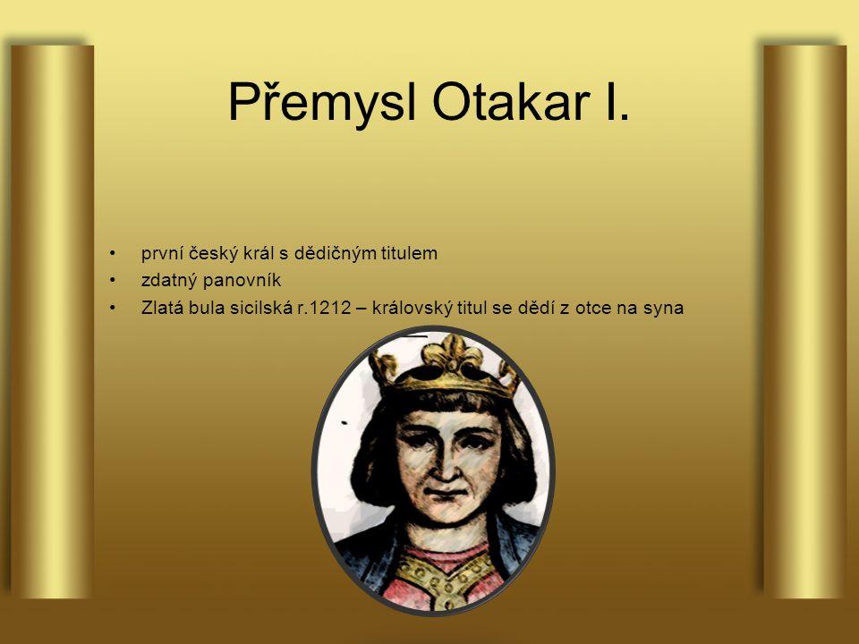 Přemysl Otakar I. první český král s dědičným titulem zdatný panovník