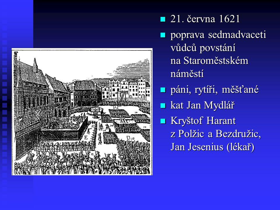 21. června 1621 poprava sedmadvaceti vůdců povstání na Staroměstském náměstí. páni, rytíři, měšťané.