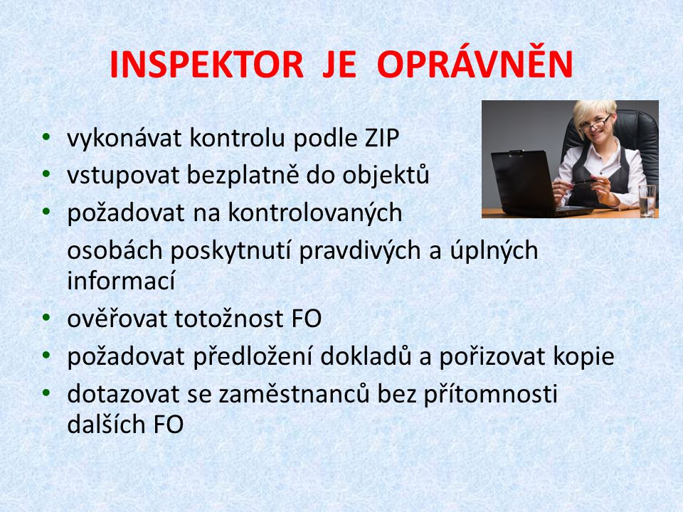INSPEKTOR JE OPRÁVNĚN vykonávat kontrolu podle ZIP