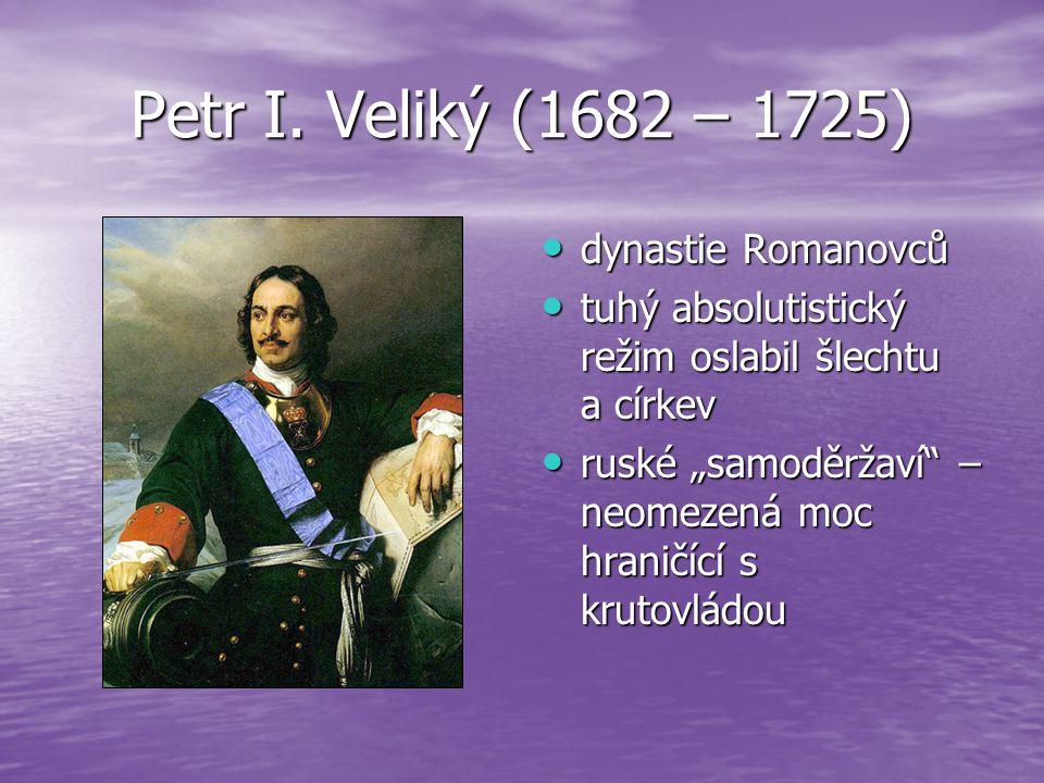 Petr I. Veliký (1682 – 1725) dynastie Romanovců