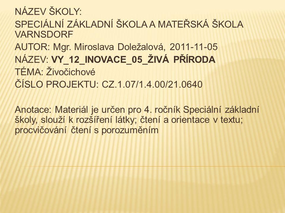 NÁZEV ŠKOLY: SPECIÁLNÍ ZÁKLADNÍ ŠKOLA A MATEŘSKÁ ŠKOLA VARNSDORF. AUTOR: Mgr. Miroslava Doležalová, 2011-11-05.