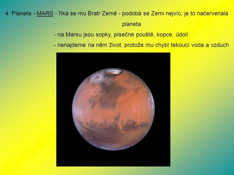 4. Planeta - MARS - říká se mu Bratr Země - podobá se Zemi nejvíc, je to načervenalá