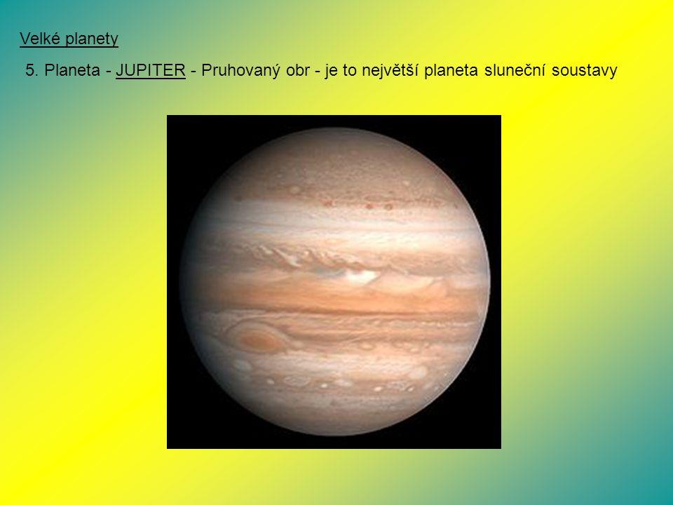 Velké planety 5. Planeta - JUPITER - Pruhovaný obr - je to největší planeta sluneční soustavy