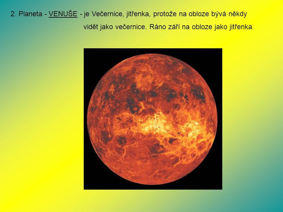 2. Planeta - VENUŠE - je Večernice, jitřenka, protože na obloze bývá někdy