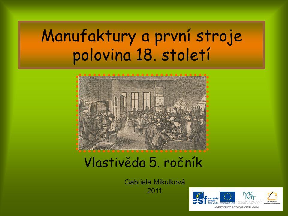 Manufaktury a první stroje polovina 18. století