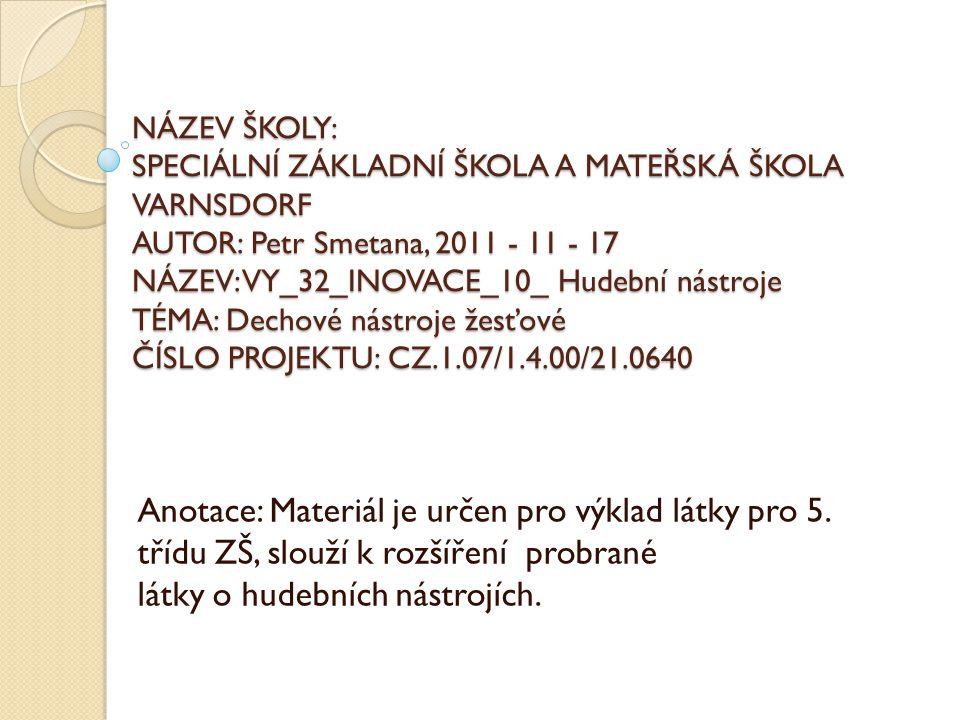 NÁZEV ŠKOLY: SPECIÁLNÍ ZÁKLADNÍ ŠKOLA A MATEŘSKÁ ŠKOLA VARNSDORF AUTOR: Petr Smetana, 2011 - 11 - 17 NÁZEV: VY_32_INOVACE_10_ Hudební nástroje TÉMA: Dechové nástroje žesťové ČÍSLO PROJEKTU: CZ.1.07/1.4.00/21.0640