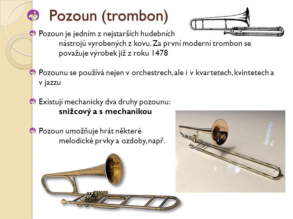 Pozoun (trombon) Pozoun je jedním z nejstarších hudebních