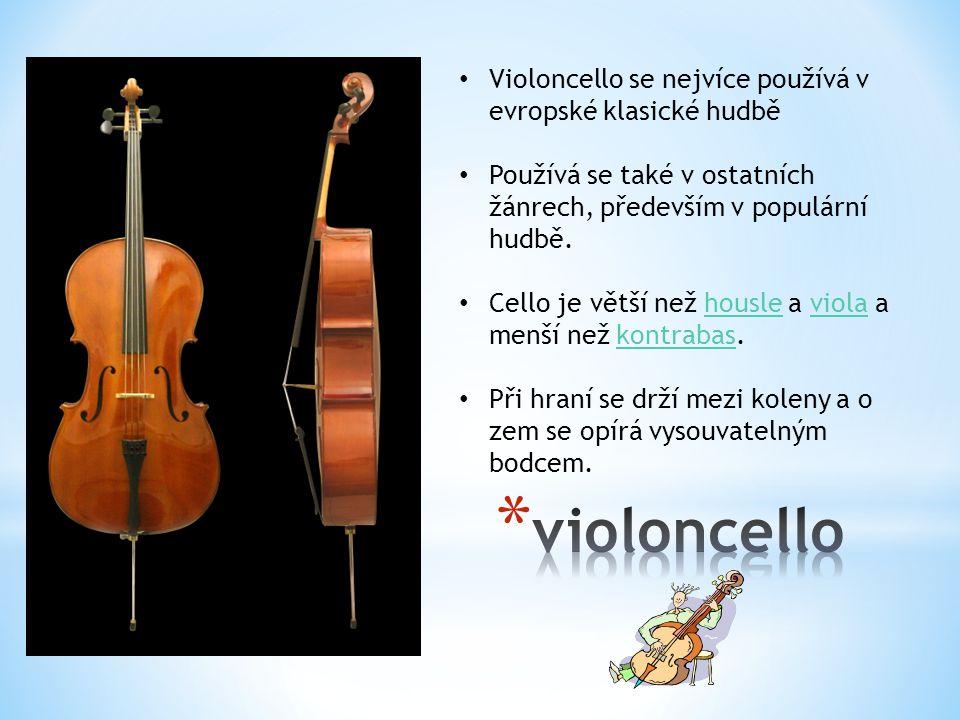 violoncello Violoncello se nejvíce používá v evropské klasické hudbě