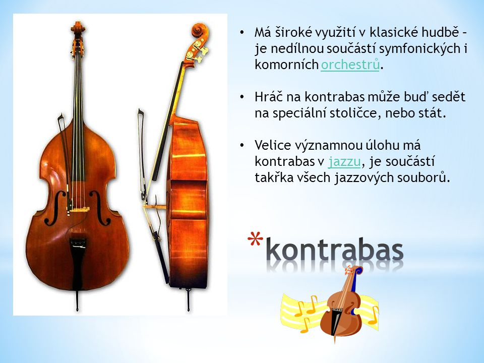 Má široké využití v klasické hudbě – je nedílnou součástí symfonických i komorních orchestrů.