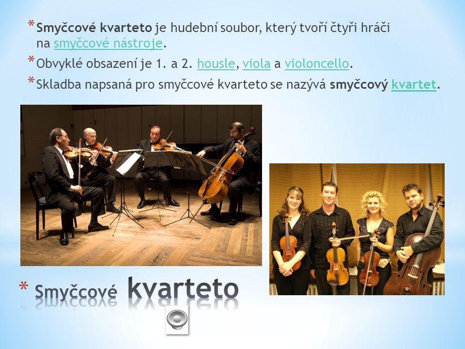 Smyčcové kvarteto je hudební soubor, který tvoří čtyři hráči na smyčcové nástroje.