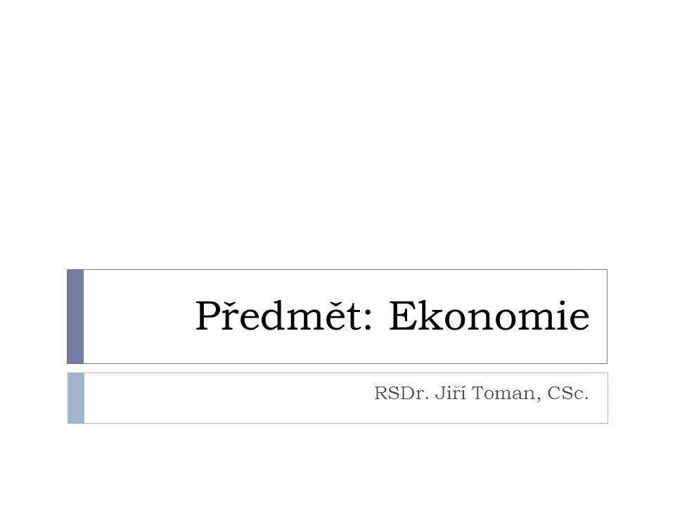 Předmět: Ekonomie RSDr. Jiří Toman, CSc.