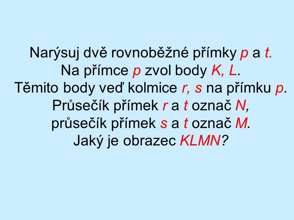 Narýsuj dvě rovnoběžné přímky p a t. Na přímce p zvol body K, L