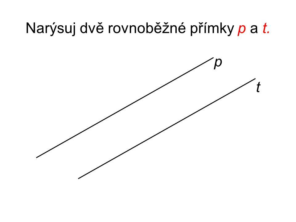 Narýsuj dvě rovnoběžné přímky p a t.