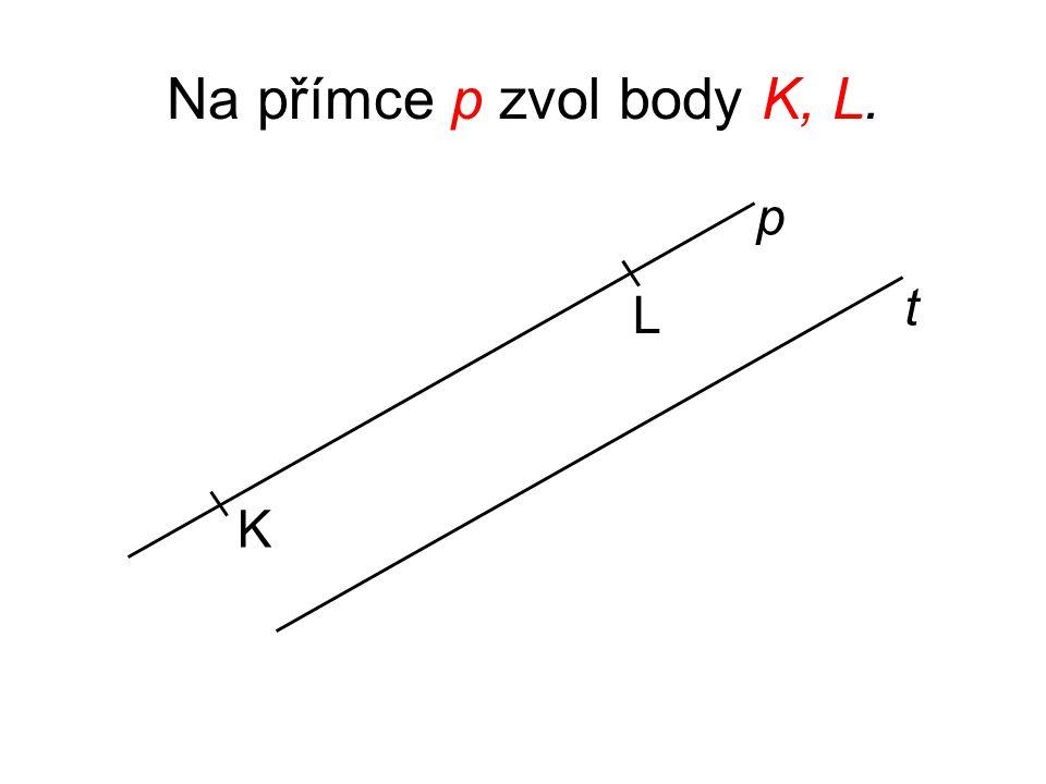 Na přímce p zvol body K, L. p t L K
