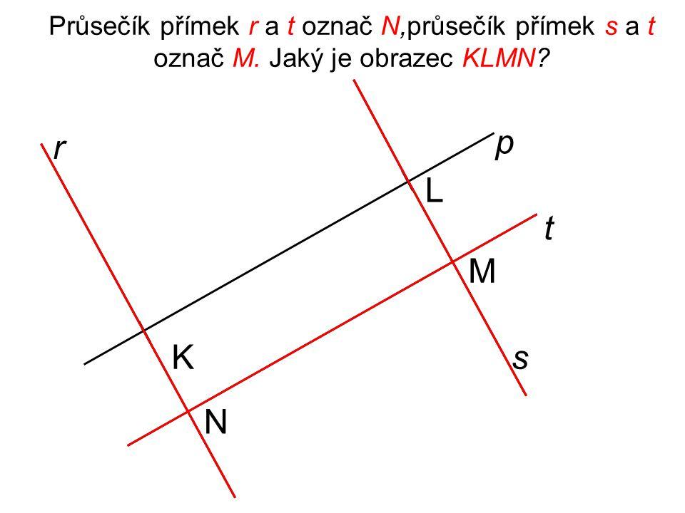 Průsečík přímek r a t označ N,průsečík přímek s a t označ M