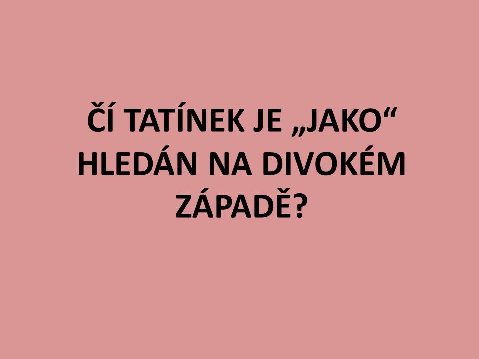 """ČÍ TATÍNEK JE """"JAKO HLEDÁN NA DIVOKÉM ZÁPADĚ"""