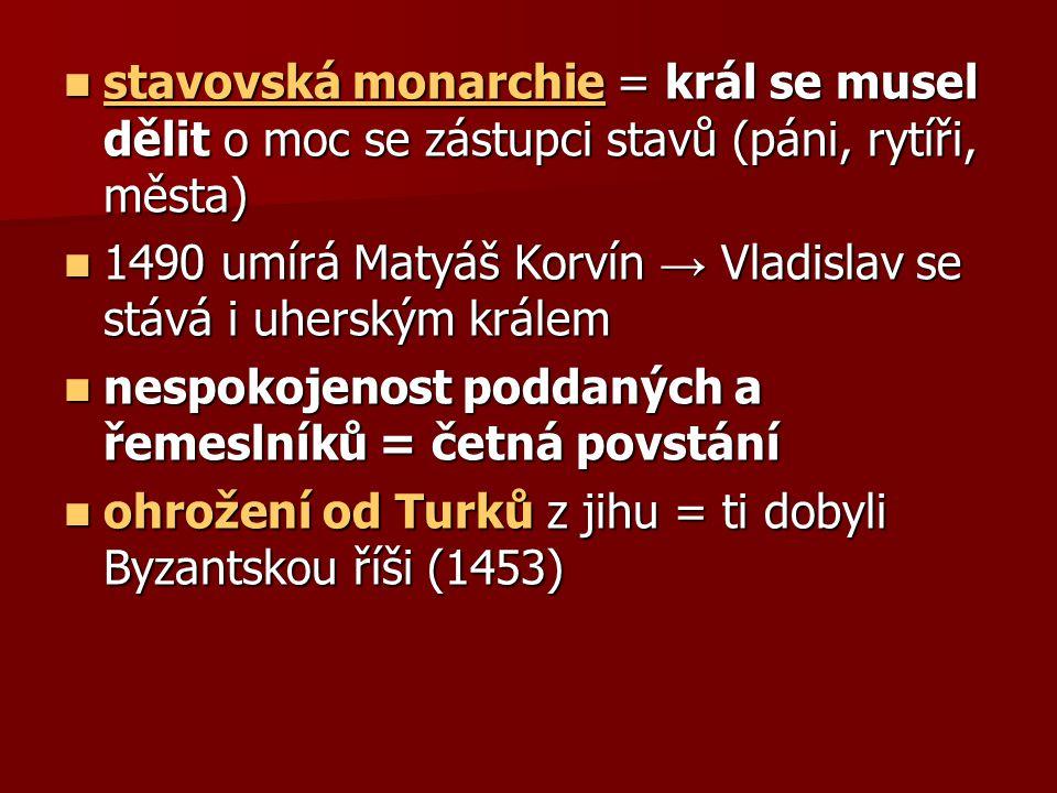 stavovská monarchie = král se musel dělit o moc se zástupci stavů (páni, rytíři, města)