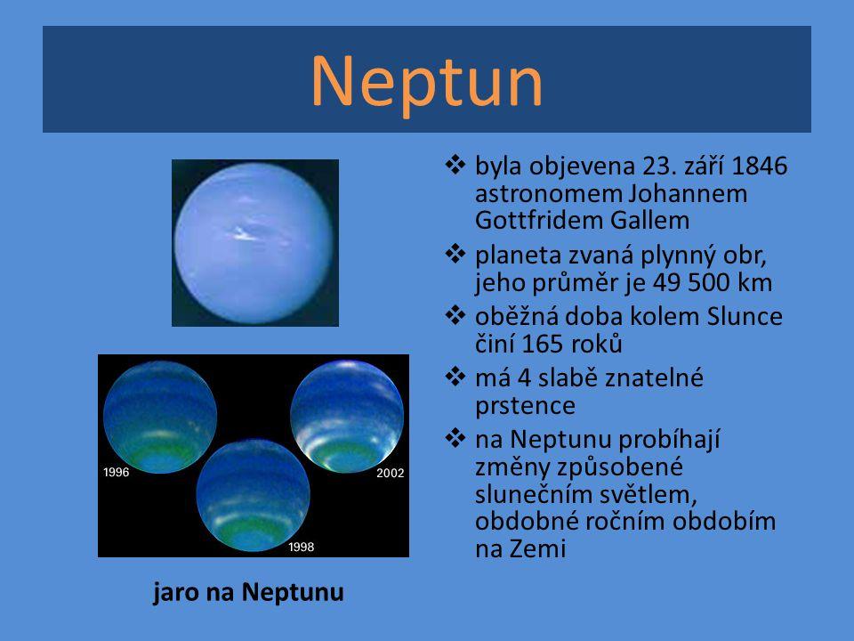 Neptun byla objevena 23. září 1846 astronomem Johannem Gottfridem Gallem. planeta zvaná plynný obr, jeho průměr je 49 500 km.