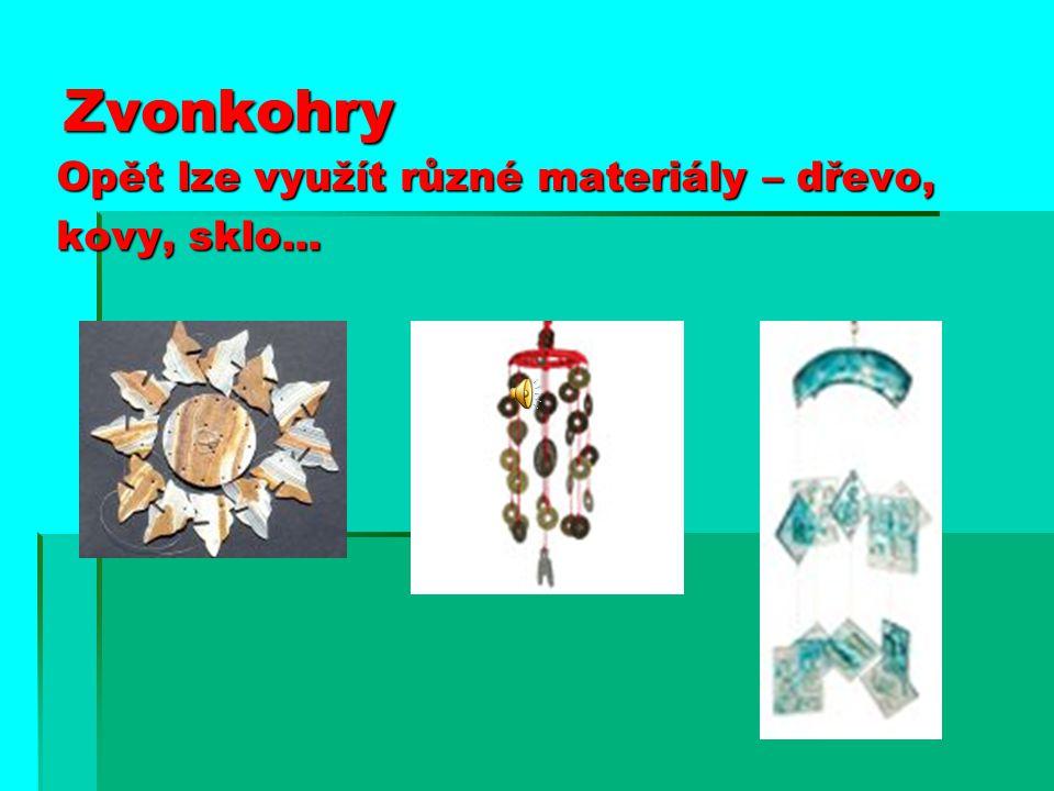 Zvonkohry Opět lze využít různé materiály – dřevo, kovy, sklo...