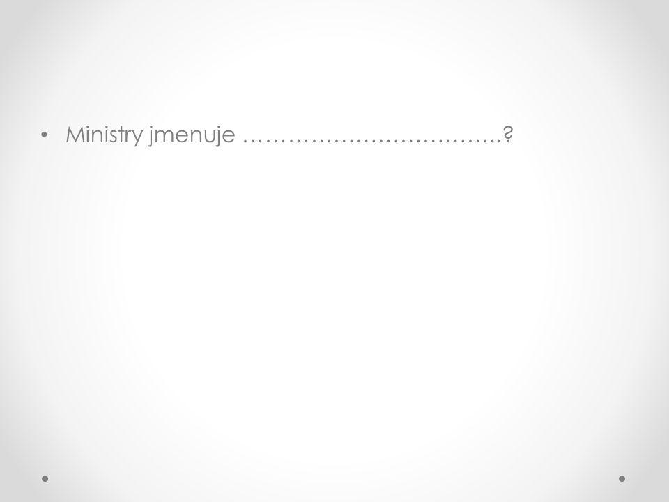 Ministry jmenuje ……………………………..