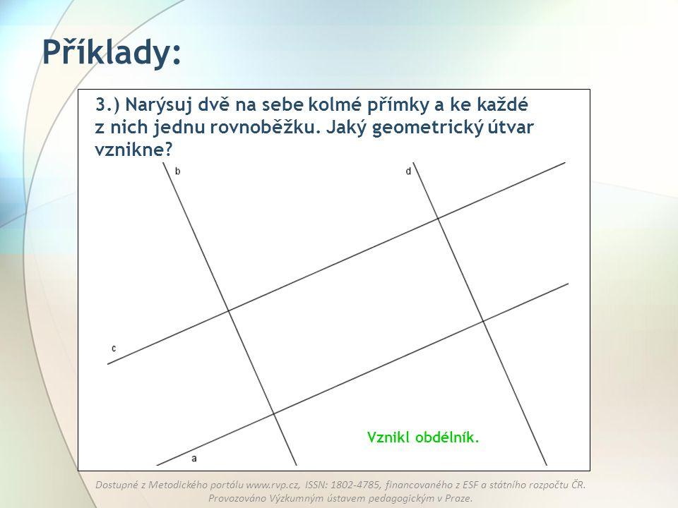 Příklady: 3.) Narýsuj dvě na sebe kolmé přímky a ke každé z nich jednu rovnoběžku. Jaký geometrický útvar vznikne