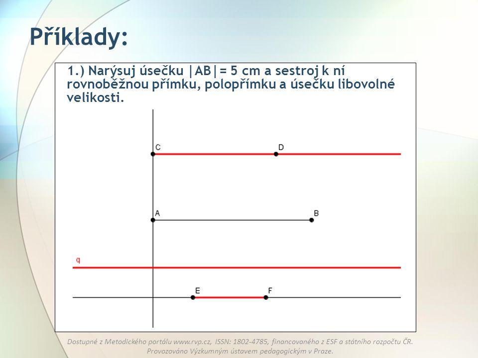 Příklady: 1.) Narýsuj úsečku |AB|= 5 cm a sestroj k ní rovnoběžnou přímku, polopřímku a úsečku libovolné velikosti.