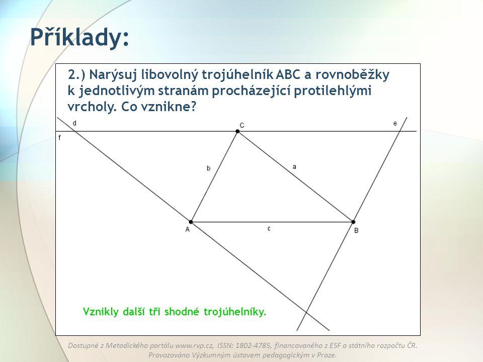 Příklady: 2.) Narýsuj libovolný trojúhelník ABC a rovnoběžky k jednotlivým stranám procházející protilehlými vrcholy. Co vznikne