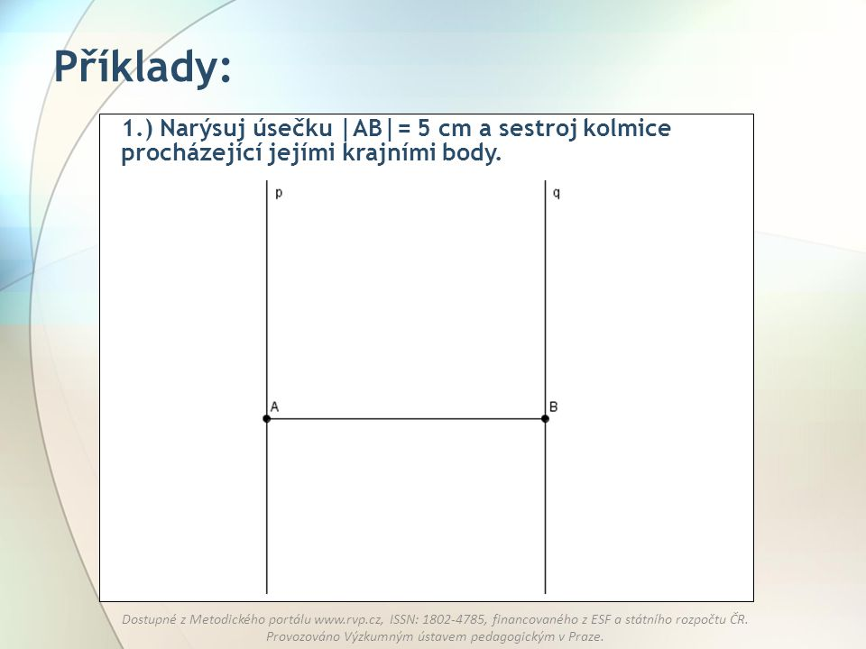 Příklady: 1.) Narýsuj úsečku |AB|= 5 cm a sestroj kolmice procházející jejími krajními body.