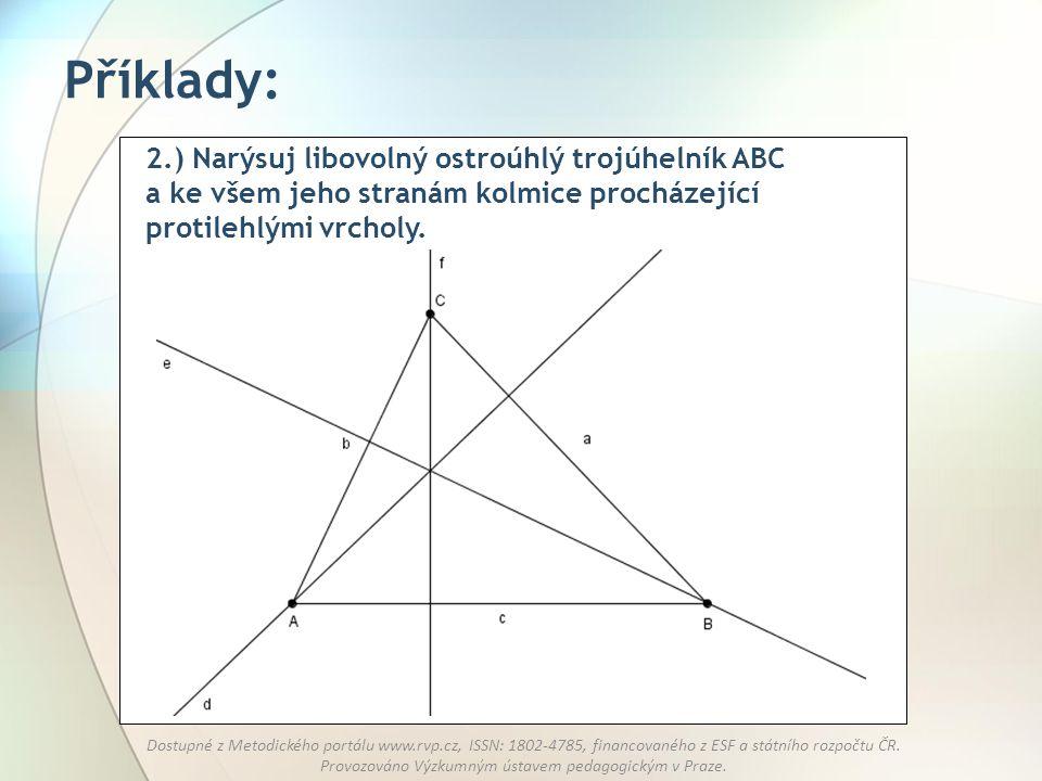 Příklady: 2.) Narýsuj libovolný ostroúhlý trojúhelník ABC a ke všem jeho stranám kolmice procházející protilehlými vrcholy.