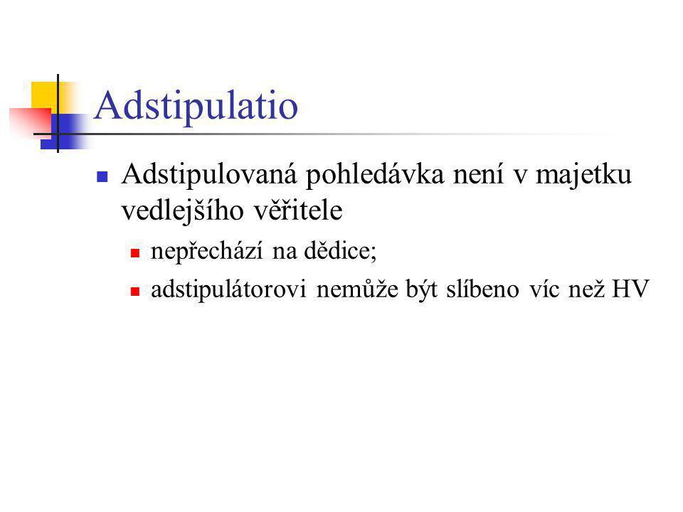 Adstipulatio Adstipulovaná pohledávka není v majetku vedlejšího věřitele.