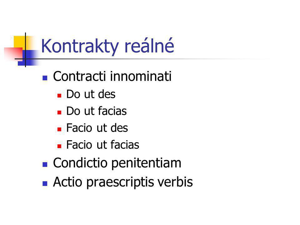 Kontrakty reálné Contracti innominati Condictio penitentiam